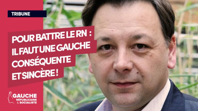 Read more about the article «La renaissance d'une gauche conséquente et sincère, seule solution contre le RN»